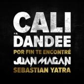 Por Fin Te Encontré (feat. Juan Magan & Sebastian Yatra) - Cali y El Dandee