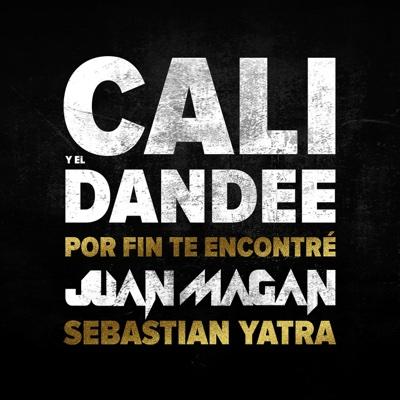 Por Fin Te Encontre (feat. Juan Magan & Sebastian Yatra) - Cali y El Dandee