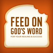 Feed On God's Word for Your Healing & Success