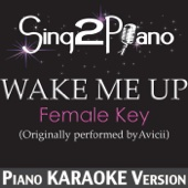 Wake Me Up (Female Key) [Originally Performed By Avicii] [Piano Karaoke Version]