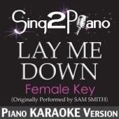 Lay Me Down (Female Key) [Originally Performed By Sam Smith] [Piano Karaoke Version]