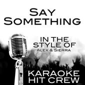 Say Something (In the Style of Alex & Sierra) [Karaoke Version]