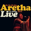 Oh Me Oh My: Aretha Live In Philly, 1972 (Remastered), Aretha Franklin