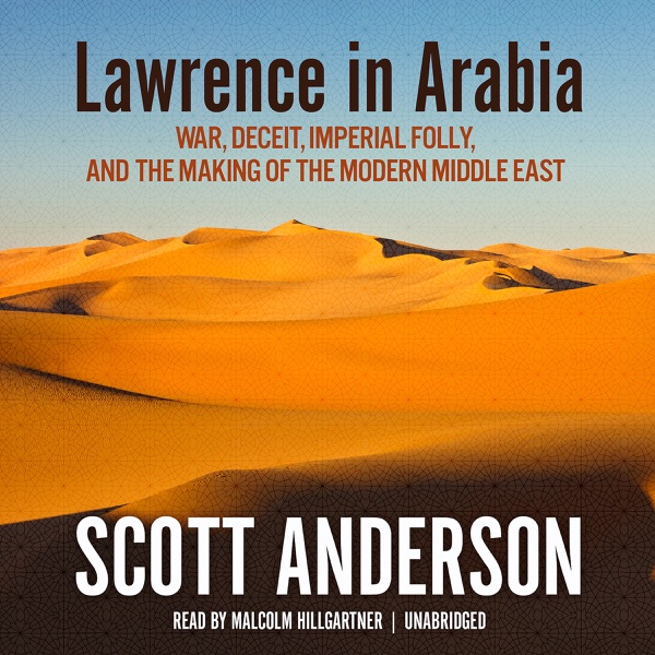 Lawrence in Arabia War Deceit Imperial Folly and the Making of the Modern Middle East Unabridged Scott Anderson CD cover