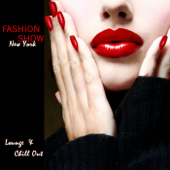 Fashion Show - New York Fashion Week Lounge & Chill Out Sexy Music