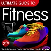 Ultimate Guide to Fitness 2016 - The Only Workout Playlist Mix You'll Ever Need !