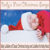 Baby's First Christmas Songs: Baby Lullabies of Classic Christmas Songs and Lullabies for Baby Music