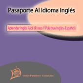 Pasaporte Al Idioma Inglés: Aprender Inglés Fácil (Frases Y Palabras Inglés–Español)