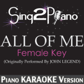 Download Sing2Piano - All of Me (Female Key) [Originally Performed By John Legend] [Piano Karaoke Version]