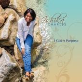 I Got a Purpose - Ishika Charles