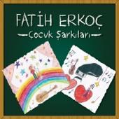 Fatih Erkoç Çocuk Şarkıları