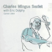 Cornell 1964 (with Eric Dolphy) - Charles Mingus Sextet
