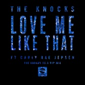 Love Me Like That (feat. Carly Rae Jepsen) [The Knocks 55.5 VIP Mix] - Single
