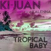 Ki-Juan - Tropical Baby (feat. Kalenna) artwork