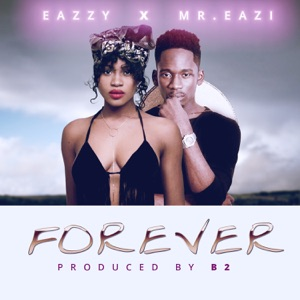 Eazzy feat Mr Eazi - Forever