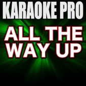 All the Way Up (Originally Performed by Fat Joe, Remy Ma & JAY-Z) [Instrumental Version] - Karaoke Pro