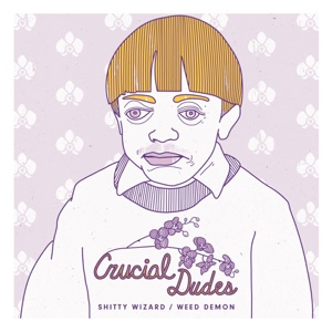 S****y Wizard / Weed Demon - Single - Crucial Dudes, Crucial Dudes