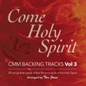 Come Holy Spirit: C.M.M Backing Tracks, Vol. 3