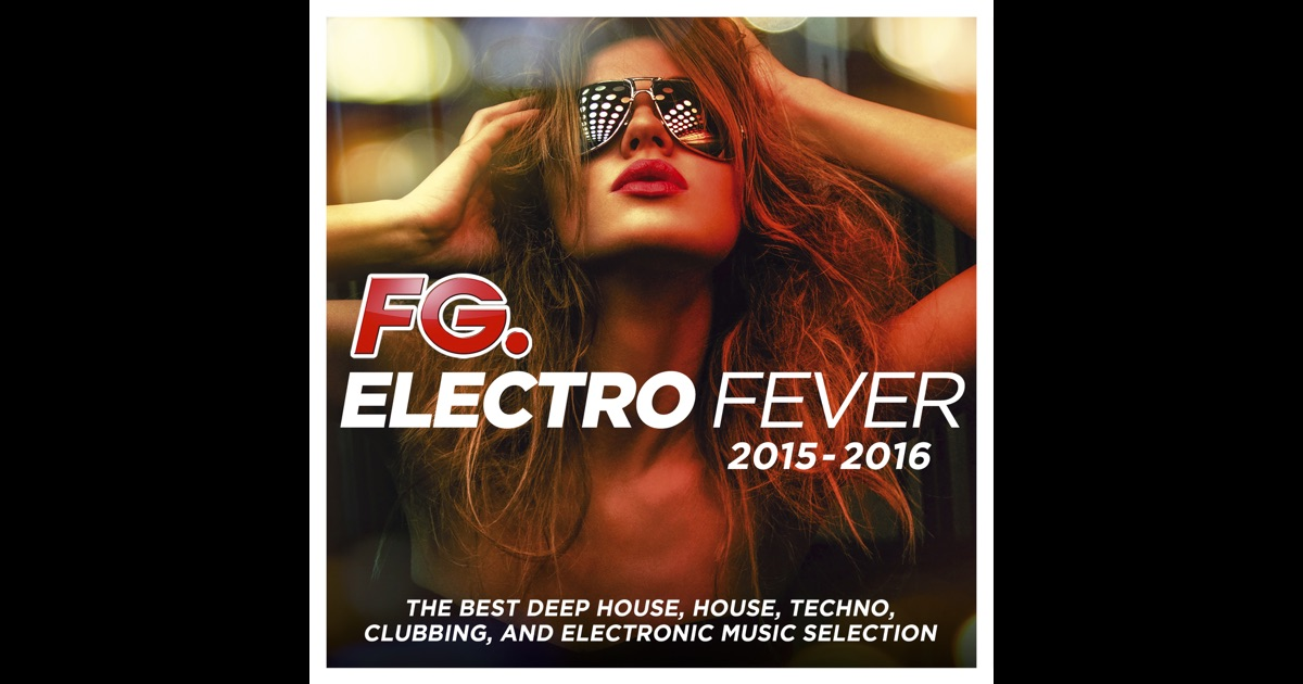 Electro fever 2015 2016 by fg the best deep house for Best deep house music 2015