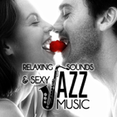 Relaxing Sounds & Sexy Jazz Music: Chill and Love Instumental Sexy Songs, Erotic Guitar & Sax & Piano, Sensual Lounge Music, Smooth Jazz Atmosphere