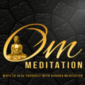 Om Meditation - Ways to Heal Yourself with Buddha Meditation, Healing Sounds of Nature & Natural Remedies for Training Your Brain to Relax, Music for Yoga