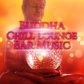 Buddha Chill Lounge: Bar Music, Cocktail Party Time, Hotel Ibiza, Electronic Ambient Music, Sexy Chillout, Easy Listening