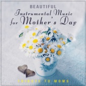 Beautiful Instrumental Music for Mother's Day: Tribute to Moms - Gentle Music to Relax, Soothing Sounds & Emotional Piano Songs - Special Occasions Academy