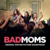 Bad Moms (Original Motion Picture Soundtrack)