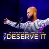 You Deserve It (feat. Bishop Cortez Vaughn) - J.J. Hairston & Youthful Praise Cover Art