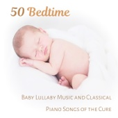 50 Bedtime: Baby Lullaby Music and Classical Piano Songs of the Cure, Little One Trouble Sleeping, Total Relaxation and Deep sleep Meditation for Small Einstein