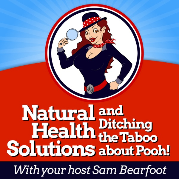 The Digestion Detective Show with Sam Bearfoot - Alternative Health - Well-being & Digestion Wellness Expert