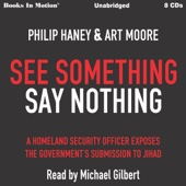 See Something Say Nothing: A Homeland Security Officer Exposes the Government's Submission to Jihad (Unabridged) - Philip Haney & Art Moore Cover Art