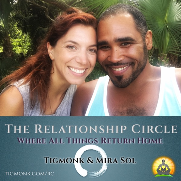 The Relationship Circle; with Tigmonk & Mira Sol