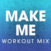 Make Me (Workout Mix) - Single, Power Music Workout