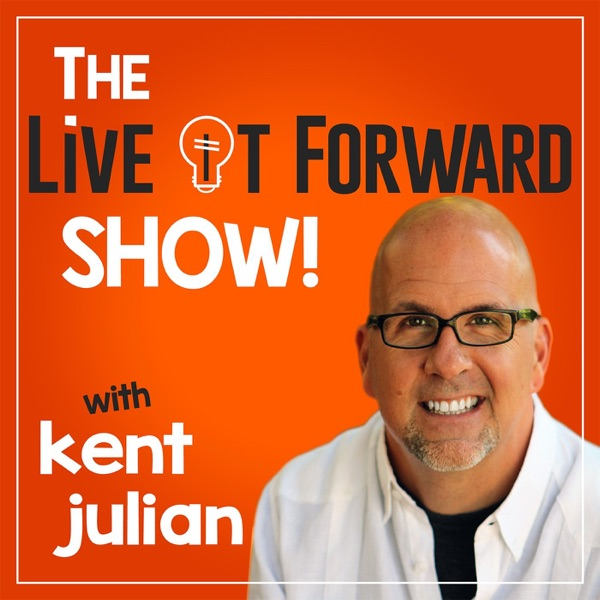 The Live It Forward Show with Kent Julian | Motivation | Success | Personal Development | E+R=O | Lifestyle Business