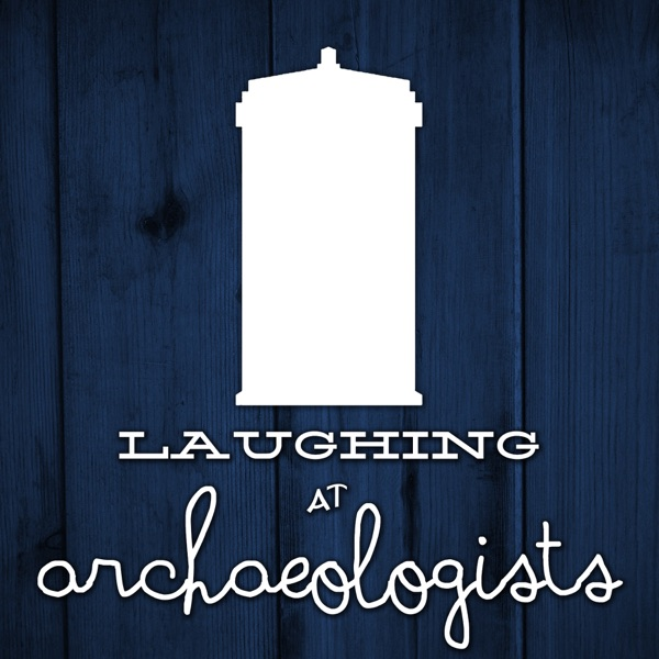 Laughing At Archaeologists: A Doctor Who Podcast