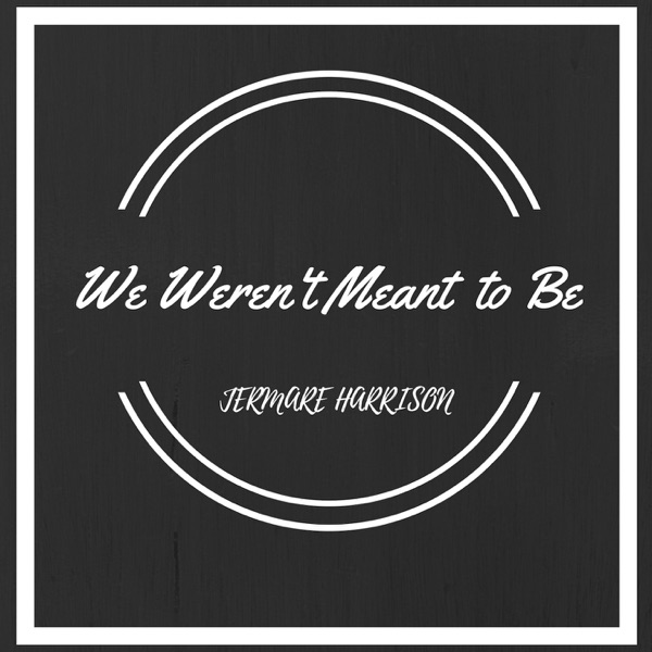 We Weren't Meant to Be - Single | Jermare Harrison