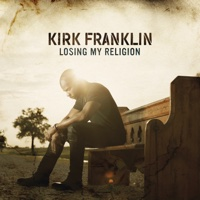 Losing My Religion - Kirk Franklin play, listen