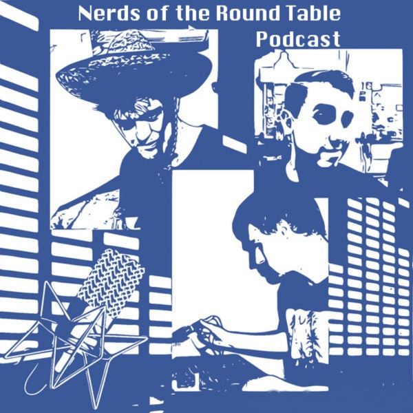 Episodes - Nerds of the Round Table Podcast