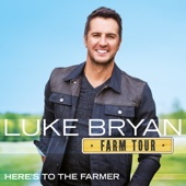 Here's to the Farmer - Luke Bryan