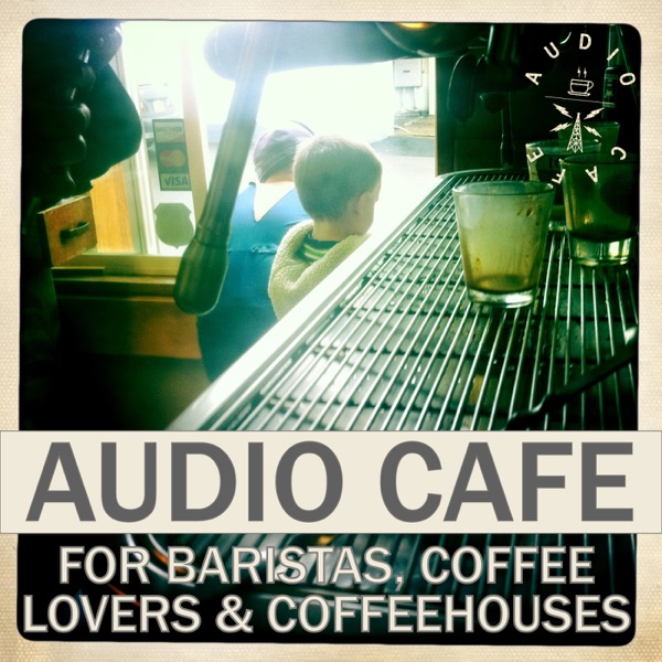 The Audio Cafe: for Baristas, Coffeehouses, Coffee Lovers
