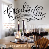 Bread & Wine: A Love Letter to Life Around the Table with Recipes (Unabridged) - Shauna Niequist