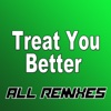 Treat You Better (All Remixes) - EP
