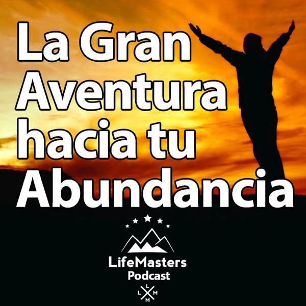 La Gran Aventura: El Podcast Oficial de LifeMasters|Motivación|Superación Personal|Espiritualidad|Ley de Atracción|El Secreto|Autoayuda