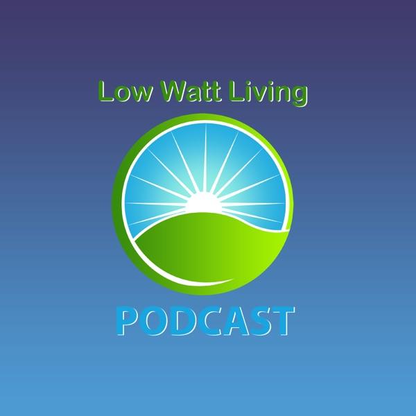 Low Watt Living Podcast