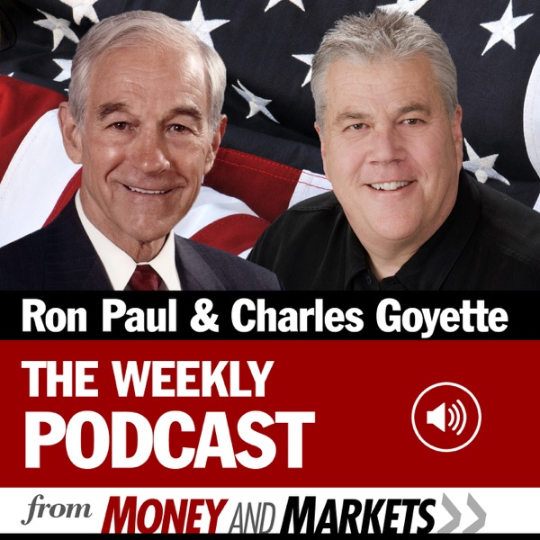 Ron Paul and Charles Goyette - The Weekly Podcast