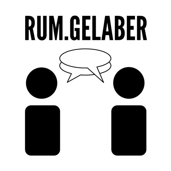Rum.Gelaber