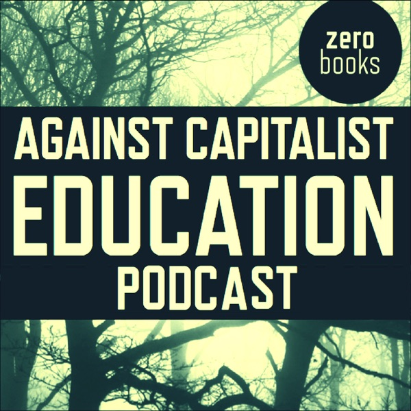 The Against Capitalist Education Podcast