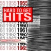 Hard To Get Hits 1955-1965