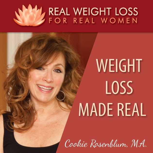 Weight Loss Made Real How Women Lose Stop Overeating And Find Authentic Happiness By Cookie Rosenblum M A Master Coach